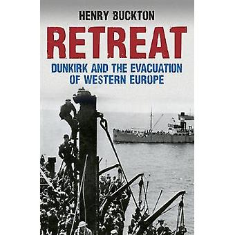 Retreat - Dunkirk and the Evacuation of Western Europe by Henry Buckto