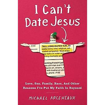 I Can't Date Jesus - Love - Sex - Family - Race - and Other Reasons I'