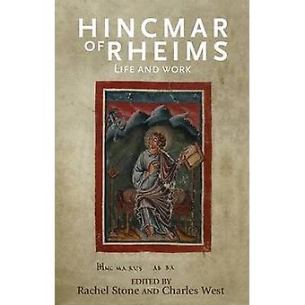 Hincmar de Rheims - Life and Work par Rachel Stone - Rosemary Horrox-