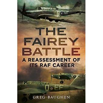The Fairey Battle - A Reassessment of its RAF Career by Greg Baughen -