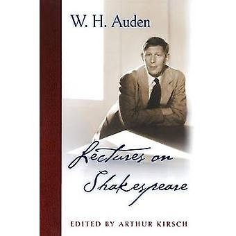 Lectures on Shakespeare by W. H. Auden - Arthur C. Kirsch - 978069110