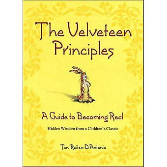 The Velveteen Principles - A Guide to Becoming Real by Toni Raiten-D'A