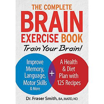 The Complete Brain Exercise Book - Train Your Brain - Improve Memory -