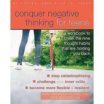 Conquer Negative Thinking for Teens - A Workbook to Break the Thought