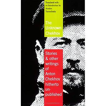 The Unknown Chekhov: Stories & Other Writings Hitherto Untranslated