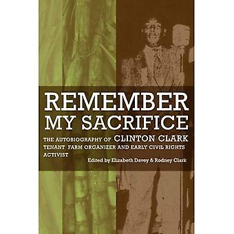 Remember My Sacrifice: The Autobiography of Clinton Clark, Tenant Farm Organizer and Early Civil Rights Activist