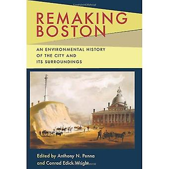Remaking Boston: An Environmental History of the City and Its Surroundings (Pittsburgh Hist ...