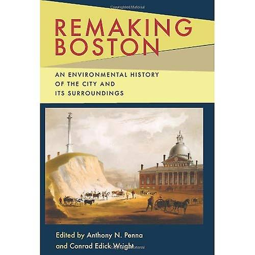 Remaking Boston  An EnvironHommestal History of the City and Its Surroundings (Pittsburgh Hist ...