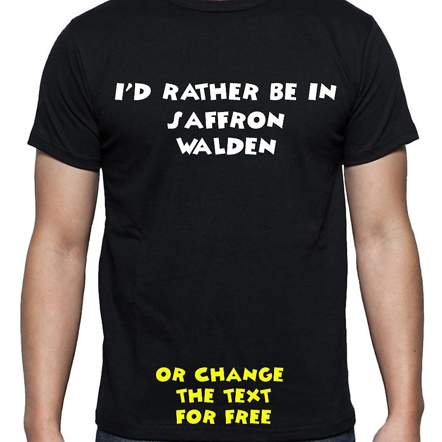 I'd Rather Be In Saffron walden Black Hand Printed T shirt