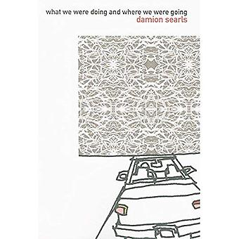 What We Were Doing and Where We Were Going (American Literature (Dalkey Archive))