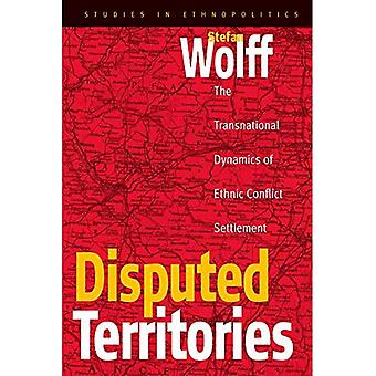 Disputed Territories : The Transnational Dynamics of Ethnic Conflict Settlement