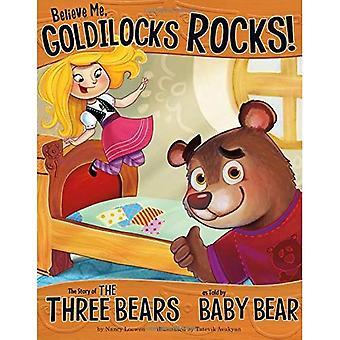 Glauben Sie mir, Goldilocks Felsen!: die Geschichte von den drei Bären erzählt von Baby Bär