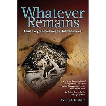 Whatever Remains - A True Story of Secret Lives and Hidden Families