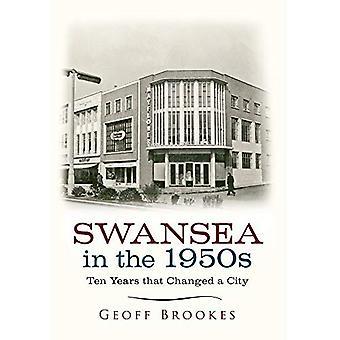 Swansea in den 1950er Jahren: zehn Jahre, die eine Stadt verändert