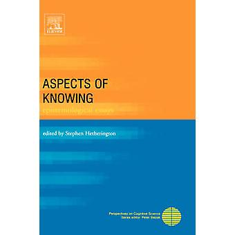 Aspects of Knowing Epistemological Essays by Hetherington & Stephen