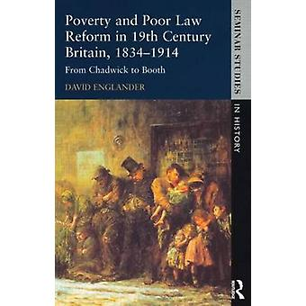 Poverty and Poor Law Reform in NineteenthCentury Britain 18341914 From Chadwick to Booth by Englander & David