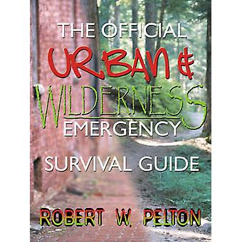 The Official Urban and Wilderness Emergency Survival Guide by Pelton & Robert W.