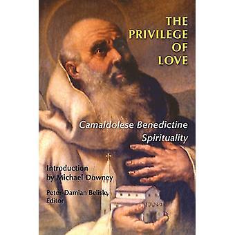The Privilege of Love Camaldolese Benedictine Spirituality by Belisle & PeterDamian