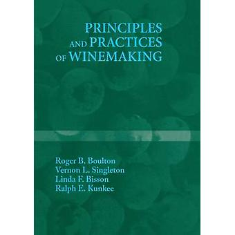 Principles and Practices of Winemaking by Boulton & Roger B.