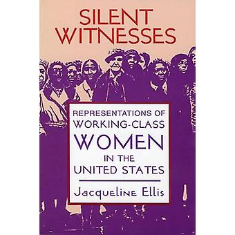 Tysta vittnen representationer av WorkingClass kvinnor i USA av Ellis & Jacqueline