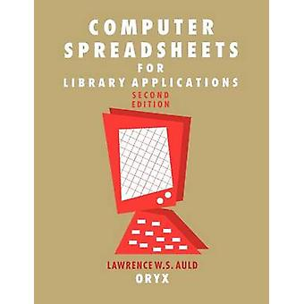 Computer Spreadsheets for Library Applications 2nd Edition by Auld & Lawrence W. S.
