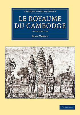 Le Royaume du Cambodge  2 Volume Set by Moura & Jean