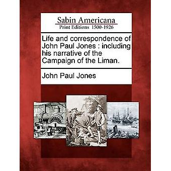 Life and correspondence of John Paul Jones  including his narrative of the Campaign of the Liman. by Jones & John Paul