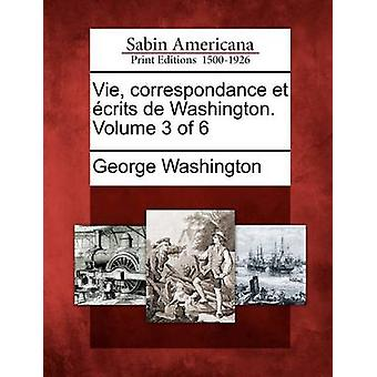 Vie de correspondance et crits de Washington. Volume 3 de 6 par Washington & George