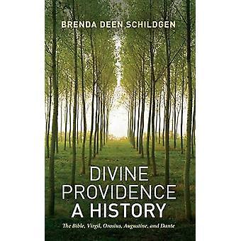 Divine Providence A History The Bible Virgil Orosius Augustine and Dante by Schildgen & Brenda Deen