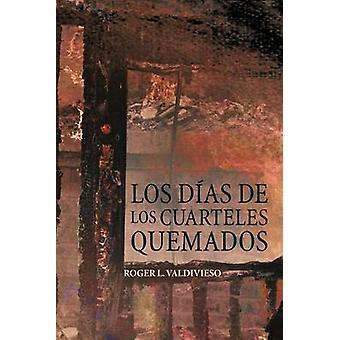 Los D as de Los Cuarteles Quemados by Valdivieso & Roger L.