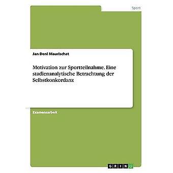 Motivation zur Sportteilnahme. Eine stadienanalytische Betrachtung der Selbstkonkordanz by Maurischat & Jan Deni