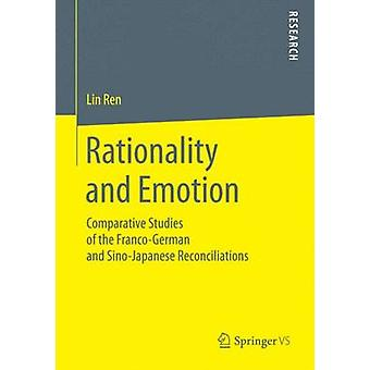 Rationality and Emotion  Comparative Studies of the FrancoGerman and SinoJapanese Reconciliations by Ren & Lin