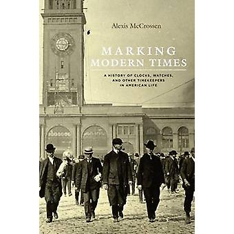 Marking Modern Times - A History of Clocks - Watches - and Other Timek