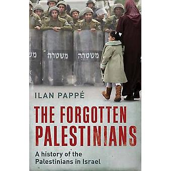 The Forgotten Palestinians - A History of the Palestinians in Israel b