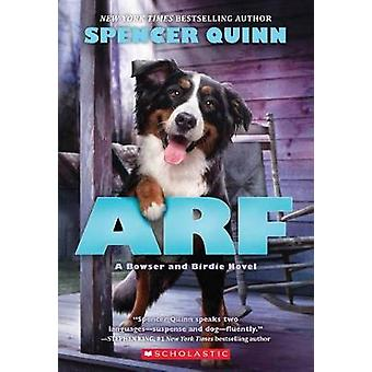 Arf - A Bowser and Birdie Novel by Spencer Quinn - 9780545643351 Book
