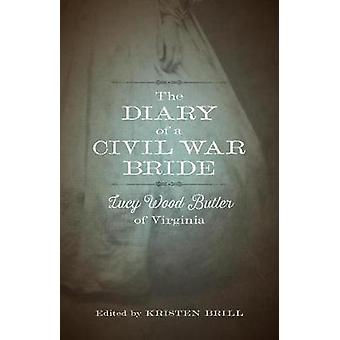 The Diary of a Civil War Bride - Lucy Wood Butler of Virginia by Lucy