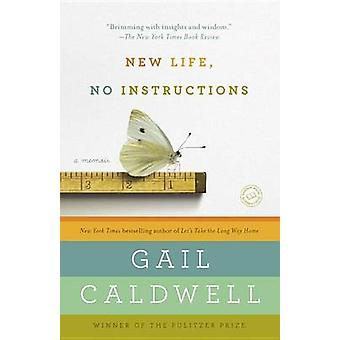 New Life - No Instructions - A Memoir by Gail Caldwell - 9780812981872