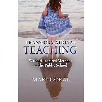 Transformational Teaching - Waldorf-Inspired Methods in the Public Sch