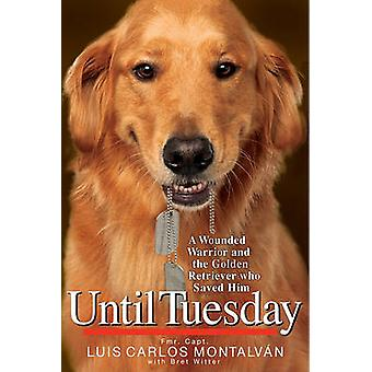 Until Tuesday - A Wounded Warrior and the Golden Retriever Who Saved H