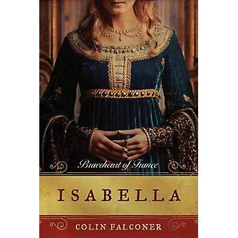 Isabella - Braveheart of France by Colin Falconer - 9781477828489 Book