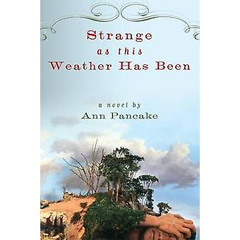 Strange as This Weather Has Been by Ann Pancake - 9781593761660 Book