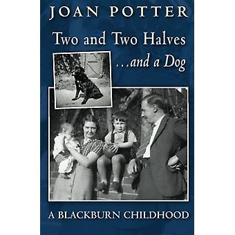 A Blackburn Childhood 1940-58 - Two and Two Halves - and a Dog by A Bl