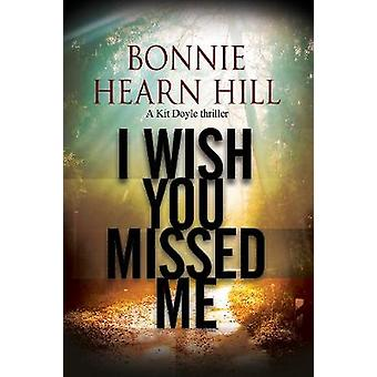 I Wish You Missed Me by Bonnie Hearn Hill - 9781847517821 Book