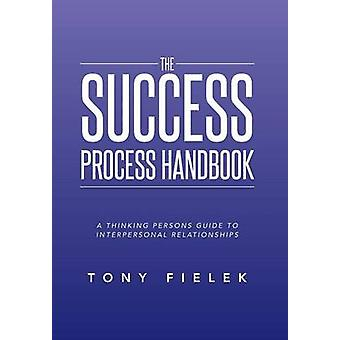 Der Erfolg Prozess Handbuch A denken Personen-Leitfaden zu zwischenmenschlichen Beziehungen von Fielek & Tony