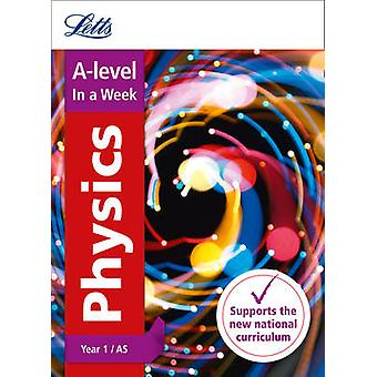 A-Level Physics Year 1 (and AS) in a Week by Letts A-Level - 97800081