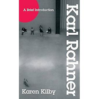 A Brief Introduction to Karl Rahner by Karen Kilby - 9780824524289 Bo