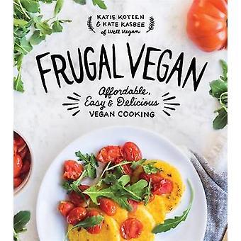 Frugal Vegan - Affordable - Easy & Delicious Vegan Cooking by Katie Ko