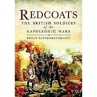 Redcoats - The British Soldiers of the Napoleonic Wars by Philip J. Ha