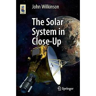 The Solar System in Close-Up - 2016 by John Wilkinson - 9783319276274