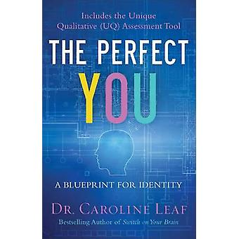 The Perfect You - A Blueprint for Identity by Dr Caroline Leaf - 97808